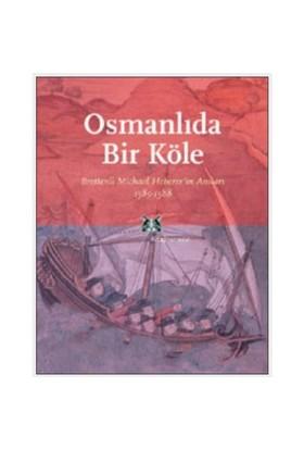 Osmanlıda Bir Köle - Brettenli Michael Heberer'in Anıları 1585-1588