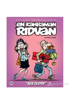 """En Kahraman Rıdvan """"Altıncı Kitap – Aşık Oluyor""""-Bülent Arabacıoğlu"""