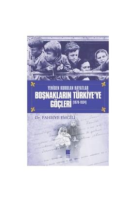 Yeniden Kurulan Hayatlar Boşnakların Türkiye'Ye Göçleri (1878-1934)-Fahriye Emgili