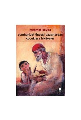 Cumhuriyet Öncesi Yazarlardan Çocuklara Hikayeler - Mehmet Seyda