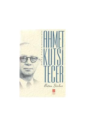 Bütün Şiirleri - Ahmet Kutsi Tecer