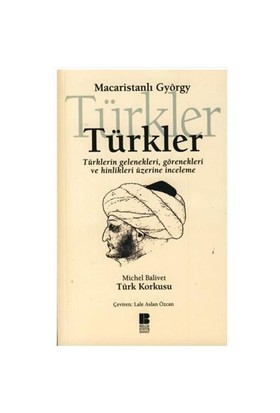 Türkler - Türkler'in Gelenekleri Görenekleri Ve Hinlikleri Üzerine İnceleme Türk Korkusu