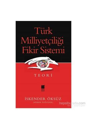 Türk Milliyetçiliği Fikir Sistemi - Teori-İskender Öksüz