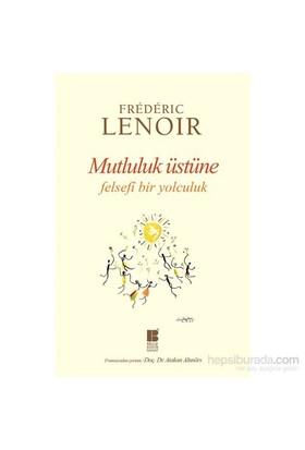 Mutluluk Üstüne Felsefi Bir Yolculuk-Frederic Lenoir