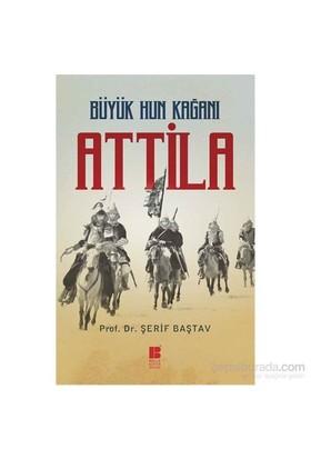 Büyük Hun Kağanı: Attila-Şerif Baştav
