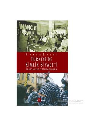 Türkiye'De Kimlik Siyaseti-Hakan Bayri