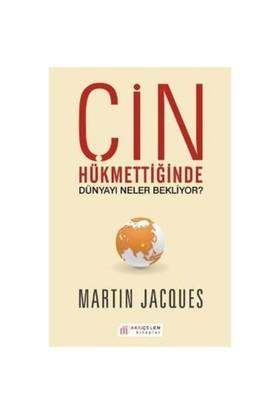 Çin Hükmettiğinde Dünyayı Neler Bekliyor - Martin Jacques