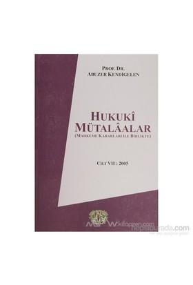 Hukuki Mütalaalar Cilt 7: 2005 (Ciltli)-Abuzer Kendigelen