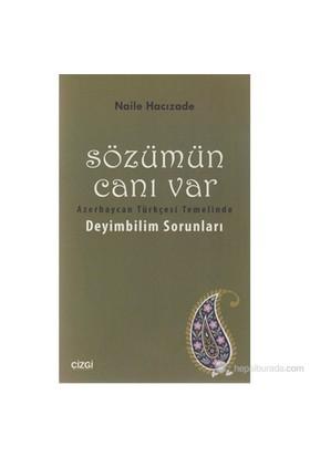 Sözümün Canı Var (Azerbaycan Türkçesi Temelinde Deyimbilim Sorunları )-Naile Hacızade
