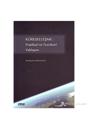 Küreselleşme: Pratiksel Ve Teoriksel Yaklaşım-Abdulkadir Dursunoğlu