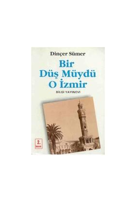 Bir Düş Müydü O İzmir-Dinçer Sümer