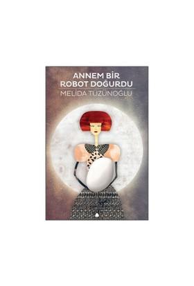 Annem Bir Robot Doğurdu-Melida Tüzünoğlu