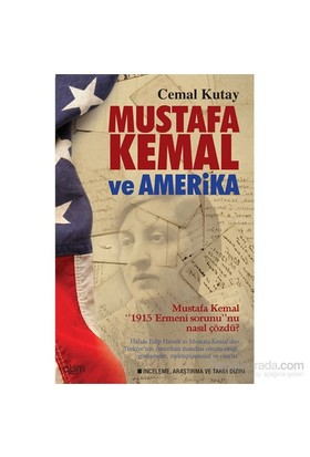Mustafa Kemal Ve Amerika - Mustafa Kemal 1915 Ermeni Sorununu Nasıl Çözdü - Cemal Kutay