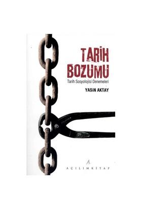 Tarih Bozumu - (Tarih Sosyolojisi Denemeleri)-Yasin Aktay
