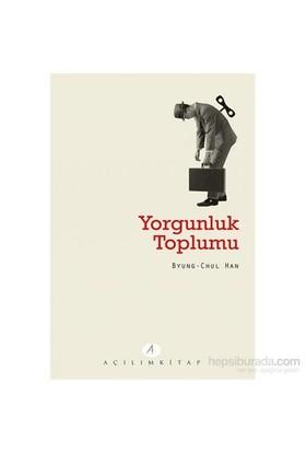 Yorgunluk Toplumu-Byung Chul Han