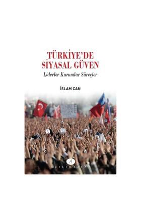 Türkiyede Siyasal Güven Liderler Kurumlar Süreçler-İslam Can