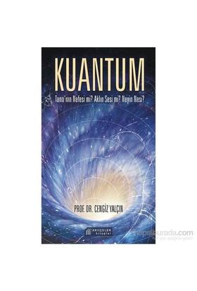 Kuantum: Tanrı'Nın Nefesi Mi? Aklın Sesi Mi? Neyin Nesi? - Cengiz Yalçın