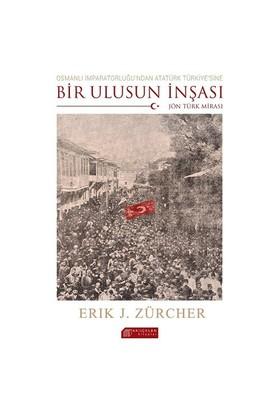 Osmanlı İmparatorluğu'Ndan Atatürk Türkiye'Sine Bir Ulusun İnşası: Jön Türk Mirası-Erik Jan Zürcher