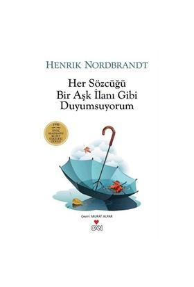 Her Sözcüğü Bir Aşk İlanı Gibi Duyumsuyorum-Henrik Nordbrandt