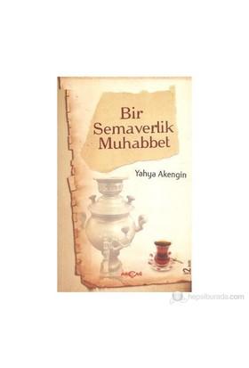 Bir Semaverlik Muhabbet-Yahya Akengin