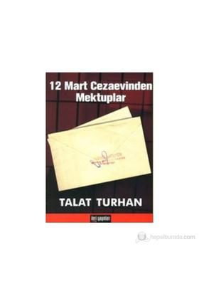 12 Mart Cezaevinden Mektuplar-Talat Turhan