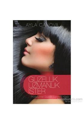 Güzellik Uzmanlık İster - Profesyonel Güzellik Eğitimi El Kitabı - Ayla Canova