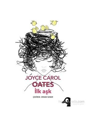 Joyce Carol Oates: İlk Aşk-Joyce Carol Oates