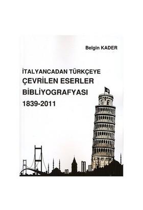 İtalyancadan Türkçeye Çevrilen Eserler Bibliyografyası 1839-2011 - Belgin Kader