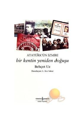 Atatürk'ün İzmiri - Bir Kentin Yeniden Doğuşu