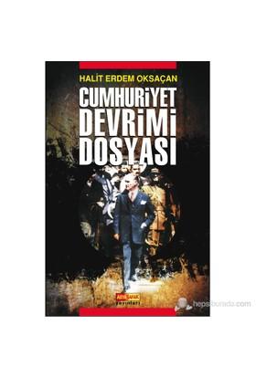 Cumhuriyet Devrimi Dosyası - Halit Erdem Oksaçan