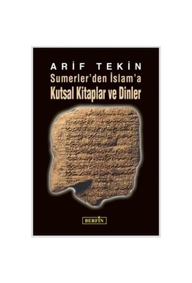 Sümerler'den İslam'a Kutsal Kitaplar ve Dinler - Arif Tekin