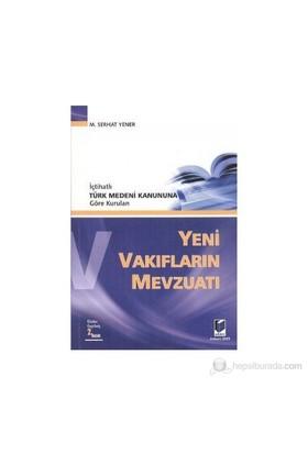 İçtihatlı Türk Medeni Kanununa Göre Kurulan Yeni Vakıfların Mevzuatı-M. Serhat Yener
