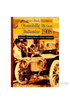 Otomobille İlk Gezi Balkanlar 1908-Frances Kinsley Hutchinson