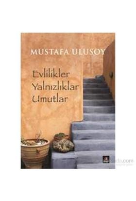 Evlilikler Yalnızlıklar Umutlar-Mustafa Ulusoy