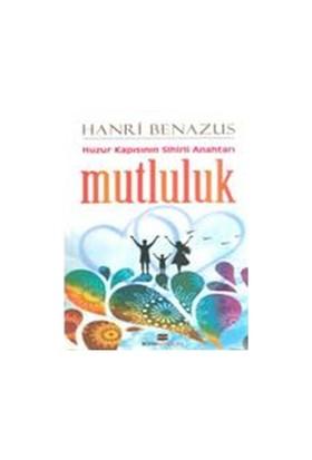 Huzur Kapısının Sihirli Anahtarı - Mutluluk - Henri Benazus