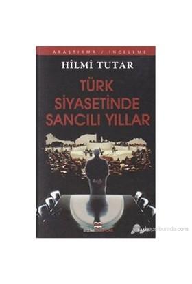 Türk Siyasetinde Sancılı Yıllar-Hilmi Tutar
