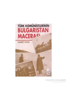 Türk Komünistlerinin Bulgaristan Macerası-Sabri Tata
