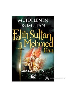 Müjdelenen Komutan Fatih Sultan Mehmed Han-Mustafa Şahin