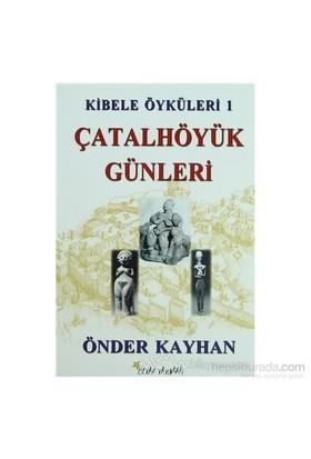 Kibele Öyküleri 1 - Çatalhöyük Günleri-Önder Kayhan
