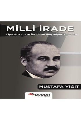 Milli İrade: Ziya Gökalp'Te İktidarın Meşrutiyet Kaynağı-Mustafa Yiğit