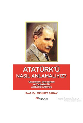 Atatürk'Ü Nasıl Anlamalıyız-Mehmet Saray