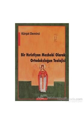 Bir Hıristiyan Mezhebi Olarak Ortodoksluğun Teolojisi - Kürşat Demirci