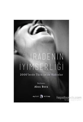 İradenin İyimserliği 2000'Lerde Türkiye'De Kadınlar-Kolektif