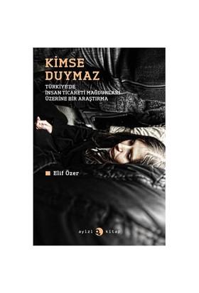 Kimse Duymaz - (Türkiye'De İnsan Ticareti Mağdurları Üzerine Bir Araştırma)-Elif Özer