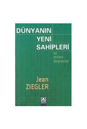 Dünyanın Yeni Sahipleri Ve Onlara Direnenler - Jean Ziegler