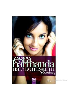 Esra Harmanda - Hadi Konuşalım - Söyleşiler: 2-Esra Harmanda