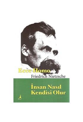 Ecce Homo İnsan Nasıl Kendisi Olur - Friedrich Wilhelm Nietzsche