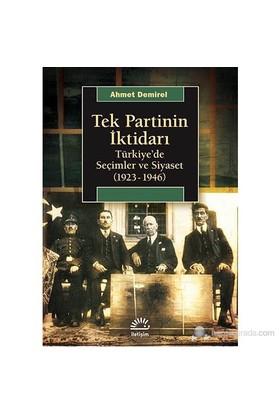 Tek Partinin İktidarı - Türkiye'De Seçimler Ve Siyaset (1923-1946)-Ahmet Demirel