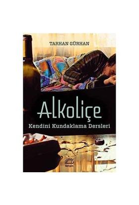 Alkoliçe - (Kendini Kundaklama Dersleri)-Tarhan Gürhan