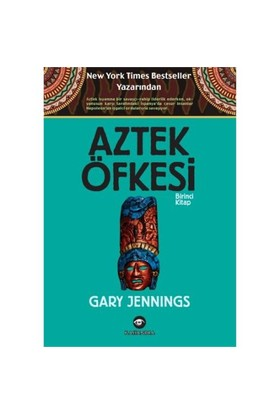 Aztek Öfkesi (Birinci Kitap)-Gary Jennings